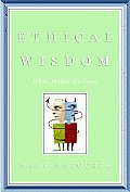 Ethical Wisdom What Makes Us Good