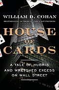 House of Cards: A Tale of Hubris and Wretched Excess on Wall Street Cover