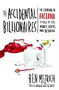 Accidental Billionaires The Story of Two Social Misfits at Harvard Who in Their Quest to Become Cool & Meet Girls Ended Up Creating Facebo