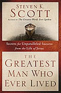 The Greatest Man Who Ever Lived: Secrets for Unparalleled Success and Unshakable Happiness from the Life of Jesus Cover