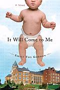 It Will Come to Me: A Novel Cover