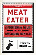 Meat Eater A Natural History of an American Hunter