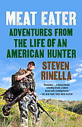 Meat Eater Adventures from the Life of an American Hunter