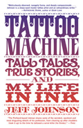 Tattoo Machine: Tall Tales, True Stories, and My Life in Ink Cover
