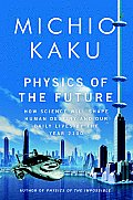 Physics of the Future How Science Will Change Civilization & Daily Life by the Year 2100