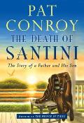 Death of Santini The Story of a Father & His Son