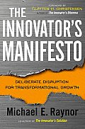 Innovators Manifesto Deliberate Disruption for Transformational Growth