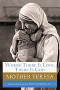 Where There Is Love, There Is God: A Path to Closer Union with God and Greater Love for Others Cover
