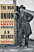 The Man Who Saved the Union: Ulysses Grant in War and Peace Cover
