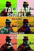 The Taliban Shuffle: Strange Days in Afghanistan and Pakistan Cover