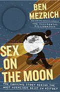 Sex on the Moon: The Amazing Story behind the Most Audacious Heist in History