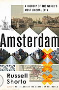 Amsterdam: A History Of The World's Most Liberal City by Russell Shorto