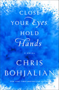 Close Your Eyes Hold Hands A Novel
