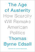 The Age of Austerity: How Scarcity Will Remake American Politics Cover