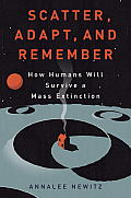 Scatter, Adapt, and Remember: How Humans Will Survive a Mass Extinction