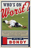 Whos on Worst The Lousiest Players Biggest Cheaters Saddest Goats & Other Antiheroes in Baseball History