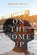 On the Come Up A Novel Based on a True Story