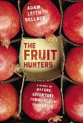 Fruit Hunters A Story Of Nature Adventure Commerce & Obsession