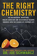 The Right Chemistry: 108 Enlightening, Nutritious, Health-Conscious and Occasionally Bizarre Inquiries Into the Science of Daily Life