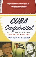 Cuba Confidential Love & Vengeance in Miami & Havana