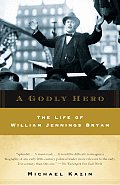 A Godly Hero: The Life of William Jennings Bryan Cover