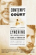 Contempt of Court The Turn Of The Century Lynching That Launched 100 Years of Federalism