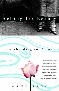 Aching For Beauty Footbinding In China