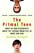 Primal Teen What the New Discoveries about the Teenage Brain Tell Us about Our Kids