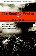 Road to Verdun World War Is Most Momentous Battle & the Folly of Nationalism