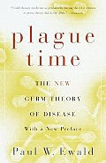 Plague Time: How Germs Cause Cancer, Heart Disease, and Other Deadly Ailments