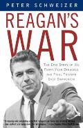 Reagans War The Epic Story of His Forty Year Struggle & Final Triumph Over Communism