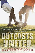 Outcasts United The Story of a Refugee Soccer Team That Changed a Town