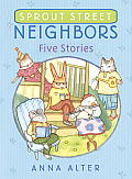 Sprout Street Neighbors: Five Stories (Sprout Street Neighbors)