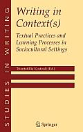 Studies in Writing #15: Writing in Context(s): Textual Practices and Learning Processes in Sociocultural Settings