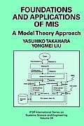 Ifsr International Series on Systems Science and Engineering #101: Foundations and Applications of MIS: A Model Theory Approach
