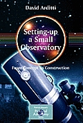 Setting-Up a Small Observatory: From Concept to Construction (Patrick Moore's Practical Astronomy)