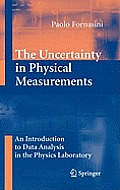 The Uncertainty in Physical Measurements: An Introduction to Data Analysis in the Physics Laboratory