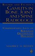 Reeder and Felson's Gamuts in Bone, Joint and Spine Radiology: Comprehensive Lists of Roentgen Differential Diagnosis