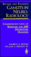Reeder and Felson's Gamuts in Neuro-Radiology: Comprehensive Lists of Roentgen and MRI Differential Diagnosis