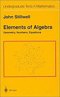 Elements of Algebra: Geometry, Numbers, Equations (Undergraduate Texts in Mathematics)