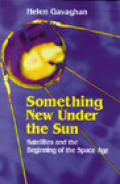 Something New Under the Sun: Satellites and the Beginning of the Space Age