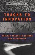 Tracks to Innovation: Nuclear Tracks in Science and Technology