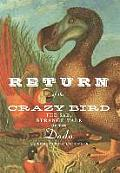 Return of the Crazy Bird: The Sad, Strange Tale of the Dodo