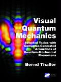 Visual Quantum Mechanics Selected Topics with Computer Generated Animations of Quantum Mechanical Phenomena