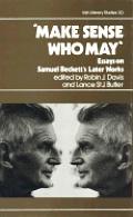 Make Sense Who May: Essays on Samuel Beckett's Later Works