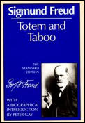 Totem and Taboo: Some Points of Agreement Between the Mental Lives of Savages and Neurotics (Standard Edition of the Complete Psychological Works of Sigmund Freud)