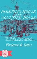 Meeting House and Counting House; The Quaker Merchants of Colonial Philadelphia 1682-1763