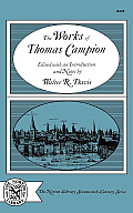 The Works of Thomas Campion: Complete Songs, Masques, and Treatises, with a Selection of the Latin Verse