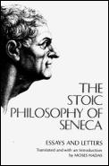 Stoic Philosophy of Seneca Essays & Letters of Seneca