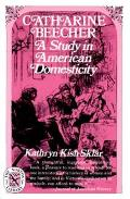 Catharine Beecher: A Study in American Domesticity